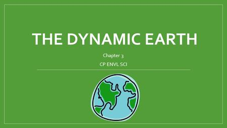 "THE DYNAMIC EARTH Chapter 3 CP ENVL SCI. The Earth as ""a System"""