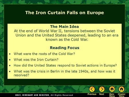 The Iron Curtain Falls on Europe The Main Idea At the end of World War II, tensions between the Soviet Union and the United States deepened, leading to.