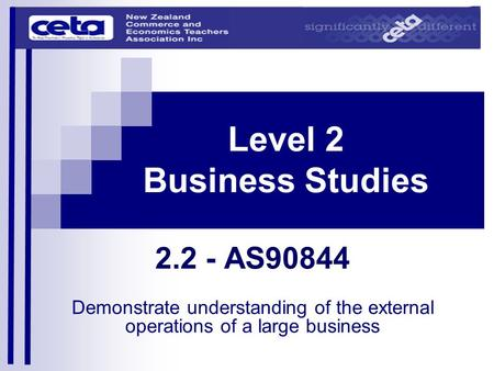 Level 2 Business Studies 2.2 - AS90844 Demonstrate understanding of the external operations of a large business.