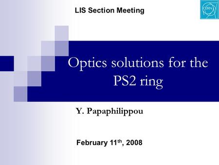 Optics solutions for the PS2 ring February 11 th, 2008 LIS Section Meeting Y. Papaphilippou.