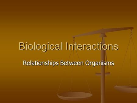 Biological Interactions Relationships Between Organisms.