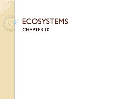 ECOSYSTEMS CHAPTER 10. WHAT IS AN ECOSYSTEM? An ecosystem is all the living things and nonliving things in a given area Examples of ecosystems: ◦ Forests,