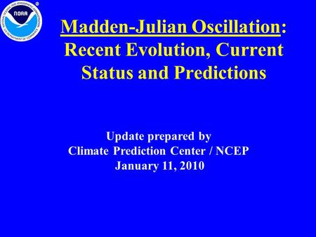 Madden-Julian Oscillation: Recent Evolution, Current Status and Predictions Update prepared by Climate Prediction Center / NCEP January 11, 2010.