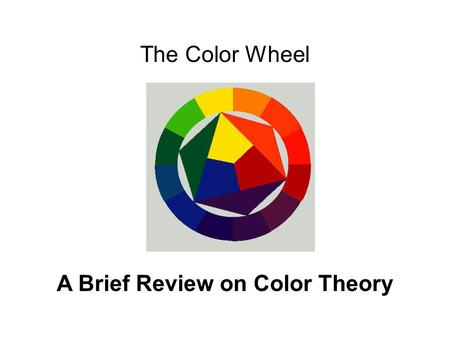 The Color Wheel A Brief Review on Color Theory. Color The visual response to the wavelengths of sunlight identified as red, green, blue and so on; having.
