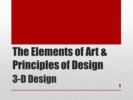 The Elements of Art & Principles of Design 3-D Design 1.