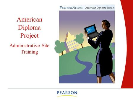 American Diploma Project Administrative Site Training.