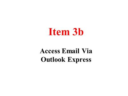 Item 3b Access Email Via Outlook Express. Instructions to set up your own email account Using Outlook Express 1.Activate Outlook Express on your desktop.