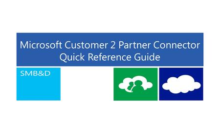Microsoft Customer 2 Partner Connector Quick Reference Guide