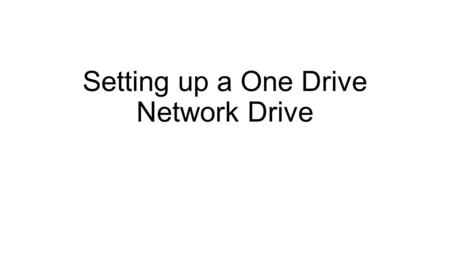 Setting up a One Drive Network Drive. Step 1- Account Creation Go to: https://onedrive.live.com/about /en-us/ https://onedrive.live.com/about /en-us/