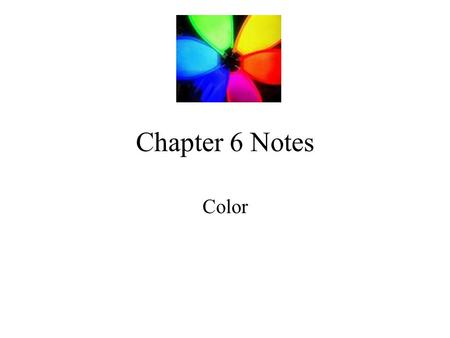 Chapter 6 Notes Color. What is color? An element of art that is derived from reflected light.