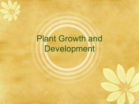 Plant Growth and Development. Types of Growth  Apical meristem: plant tissue made of actively dividing cells. Primary growth and located at the tip of.