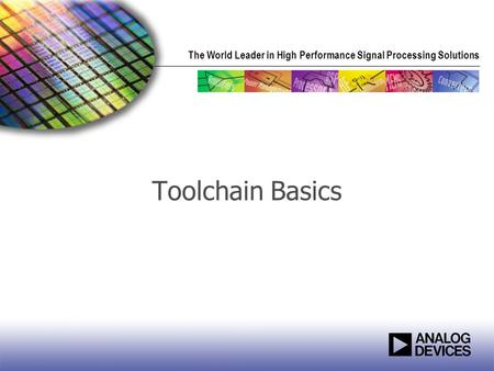 The World Leader in High Performance Signal Processing Solutions Toolchain Basics.