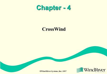  Wind River Systems, Inc. 1997 Chapter - 4 CrossWind.