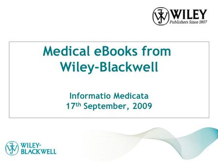 Medical eBooks from Wiley-Blackwell Informatio Medicata 17 th September, 2009.