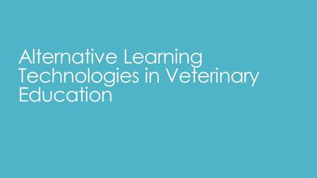 Alternative Learning Technologies in Veterinary Education.