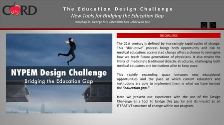 The Education Design Challenge Jonathan St. George MD, Jared Rich MD, John Won MD New Tools for Bridging the Education Gap The 21st century is defined.