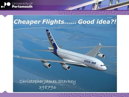 Cheaper Flights…… Good idea?! Christopher James Starkey 398796.