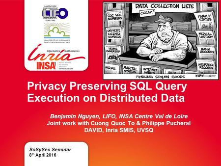 Privacy Preserving SQL Query Execution on Distributed Data Benjamin Nguyen, LIFO, INSA Centre Val de Loire Joint work with Cuong Quoc To & Philippe Pucheral.