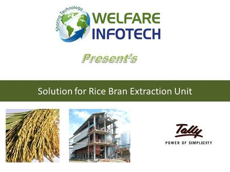 Solution for Rice Bran Extraction Unit. ACCOUNTS Bran Plus INWARD MODULE INVENTORY PAYROLL Token Entry Gate In 1st Weightment Unloading 2 nd Weightment.
