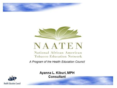 A Program of the Health Education Council Ayanna L. Kiburi, MPH Consultant.