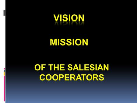 OF THE SALESIAN COOPERATORS MISSION. OF THE ASSOCIATION OF THE SALESIAN COOPERATORS VISION.