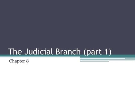 The Judicial Branch (part 1) Chapter 8. Role and Equal Treatment The Judicial Branch – Federal Courts ▫Use the law to settle civil disputes and to decide.