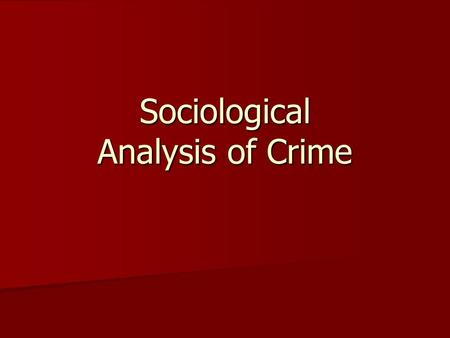 Sociological Analysis of Crime. Sociological vs. Legal Definitions of crime Legal categories Legal categories –Felony –Misdemeanor Property crimes, Violent.