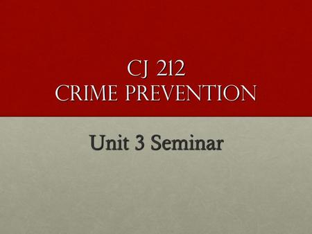 CJ 212 Crime Prevention Unit 3 Seminar. Unit 3 seminar Welcome to Unit 3 Seminar !!! Welcome to Unit 3 Seminar !!! Questions ??? Questions ??? Chapter.