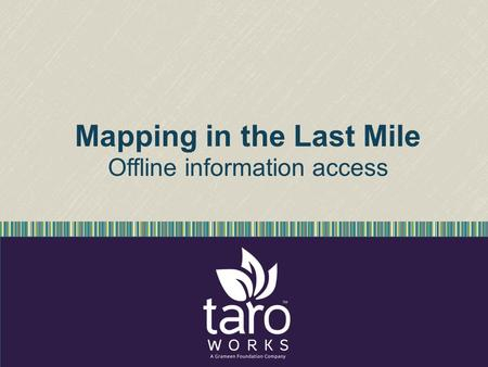 Mapping in the Last Mile Offline information access.