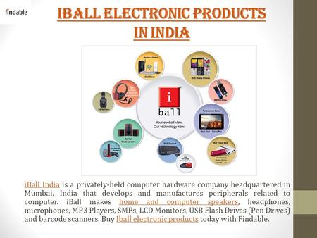 Iball Electronic Products in India iBall IndiaiBall India is a privately-held computer hardware company headquartered in Mumbai, India that develops and.