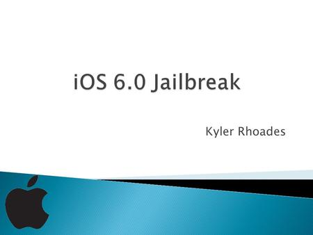 Kyler Rhoades. What is Jailbreaking? History The evais0n Jailbreak How evais0n Works.