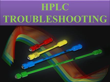 HPLC TROUBLESHOOTING. There are five major of symptoms to help you quickly identify the source of the problem(s): I.Pressure abnormalities II.Leaks III.Problems.