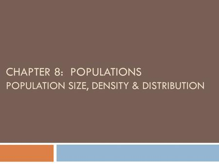 CHAPTER 8: POPULATIONS POPULATION SIZE, DENSITY & DISTRIBUTION.