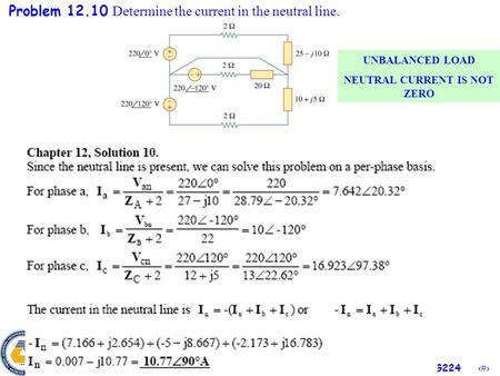 1 EENG224 Problem 12.10 Determine the current in the neutral line. UNBALANCED LOAD NEUTRAL CURRENT IS NOT ZERO.