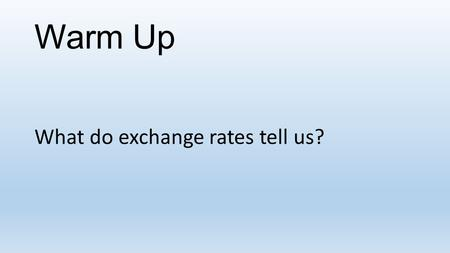Warm Up What do exchange rates tell us?. Thursday, October 8, 2015 Objective: Students will be able to convert currencies from different countries. Purpose: