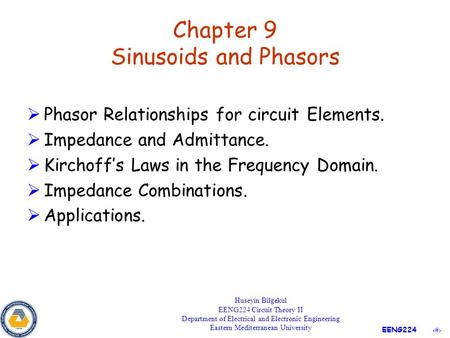1 EENG224 Chapter 9 Sinusoids and Phasors  Phasor Relationships for circuit Elements.  Impedance and Admittance.  Kirchoff's Laws in the Frequency Domain.