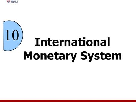 International Monetary System 10. 10 - 2 Chapter Objectives Explain how exchange rates influence the activities of domestic and international companies.