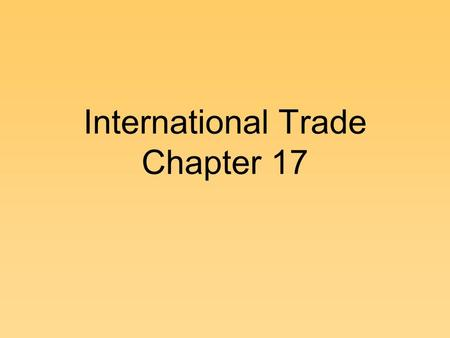 International Trade Chapter 17. A. Resource Distribution and Trade Each country of the world possesses different types and quantities of land, labor,