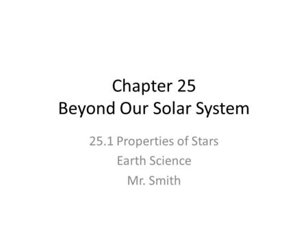 Chapter 25 Beyond Our Solar System 25.1 Properties of Stars Earth Science Mr. Smith.