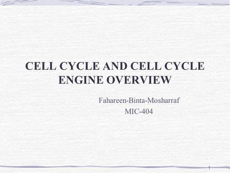 CELL CYCLE AND CELL CYCLE ENGINE OVERVIEW Fahareen-Binta-Mosharraf MIC-404 1.