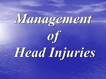 Management of Head Injuries. The key aspects in the management of head injury The key aspects in the management of head injury Accurate clinical assessment.