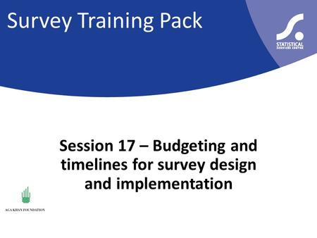 Survey Training Pack Session 17 – Budgeting and timelines for survey design and implementation.
