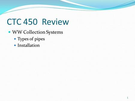 CTC 450 Review WW Collection Systems Types of pipes Installation 1.