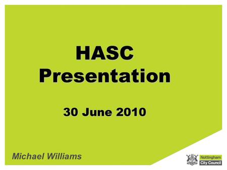 HASC Presentation 30 June 2010 Michael Williams. This has been a challenging year as the leadership team at corporate and departmental levels have changed.