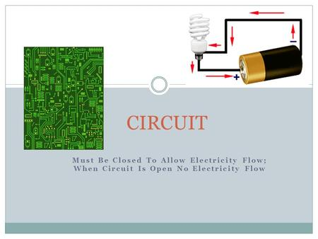 Must Be Closed To Allow Electricity Flow; When Circuit Is Open No Electricity Flow CIRCUIT.