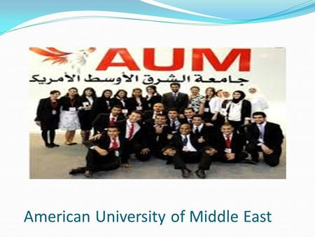 American University of Middle East. Overview AUM aims to create a solid learning environment that facilitates the development of a generation of leaders.
