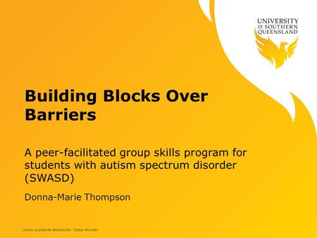 Building Blocks Over Barriers A peer-facilitated group skills program for students with autism spectrum disorder (SWASD) Donna-Marie Thompson.