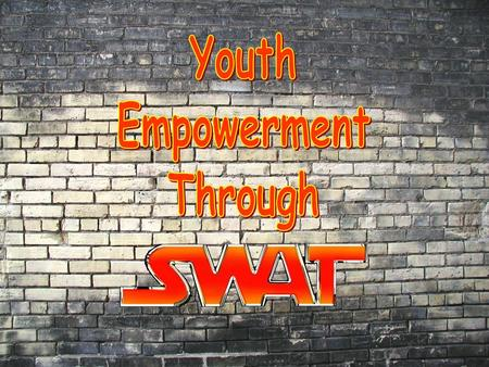 SWAT Mission To empower and unite youth to resist and expose big tobacco's lies while changing current attitudes about tobacco.