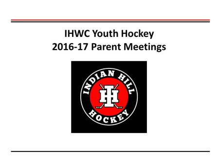 "IHWC Youth Hockey 2016-17 Parent Meetings. Promote a ""fun and learning"" environment for the growth of youth hockey and all its participants and enthusiasts."