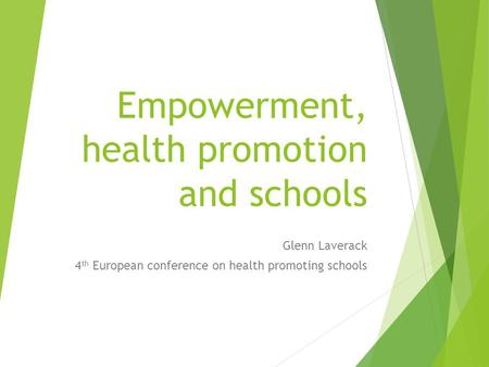 Empowerment, health promotion and schools Glenn Laverack 4 th European conference on health promoting schools.